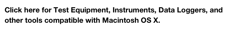 Click here for Test Equipment, Instruments, Data Loggers, and other tools compatible with Macintosh OS X.